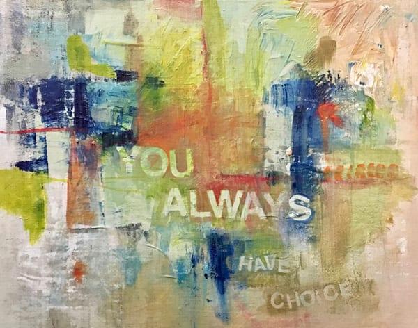 Give Me Your Words : : You Always Have A Choice Art | Stephanie Visser Fine Art