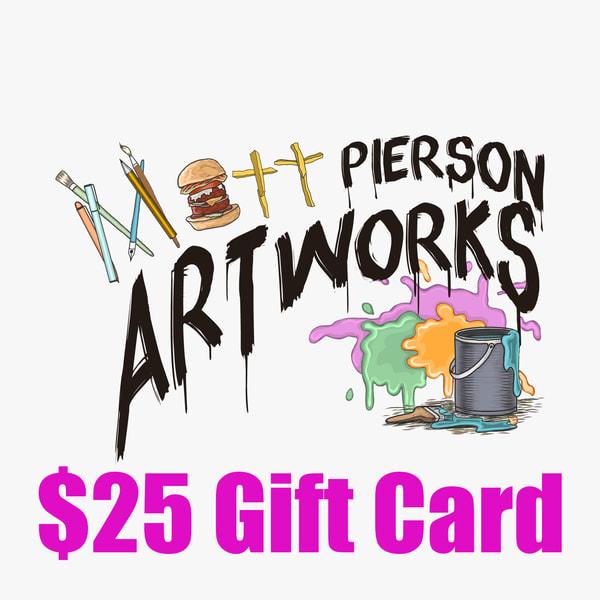 $25 Gift Card | Matt Pierson Artworks