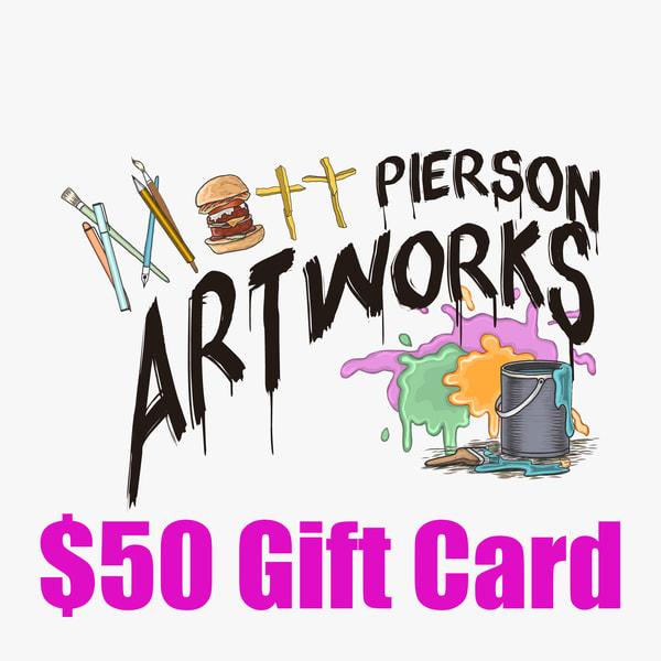 $50  Gift Card | Matt Pierson Artworks