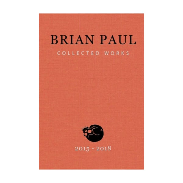Brian Paul: Collected Works 2015~2018 | Kings Avenue Tattoo