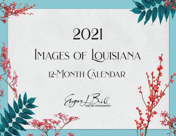 Louisiana Calendar Photography 2021 | Eugene L Brill