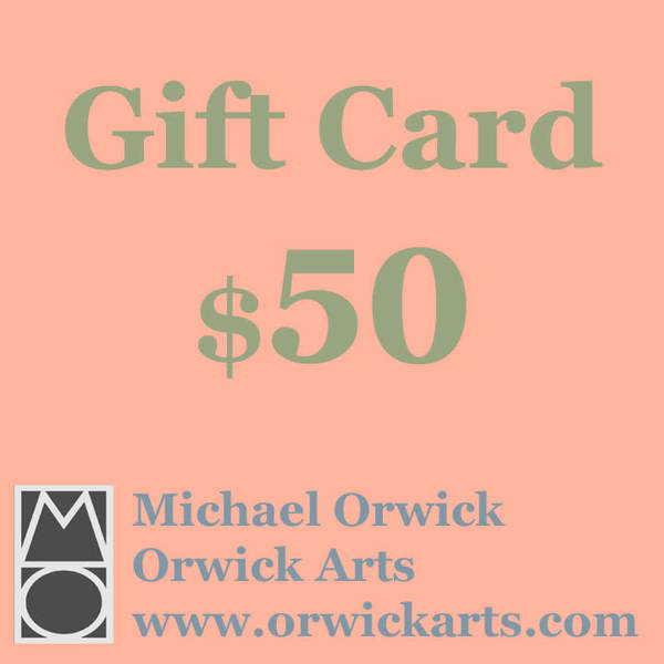 $50 Gift Card | Michael Orwick Arts LLC
