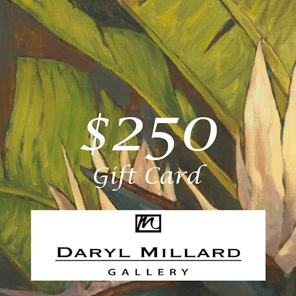 $250 Gift Card | Daryl Millard Gallery LLC