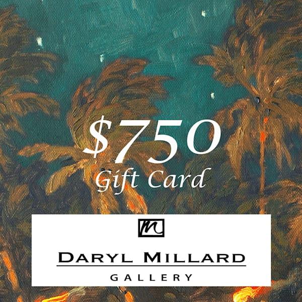 $750 Gift Card | Daryl Millard Gallery LLC