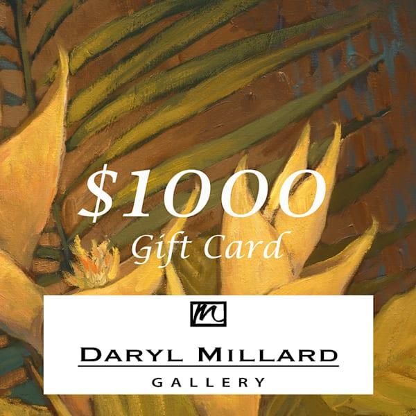 $1000 Gift Card | Daryl Millard Gallery LLC