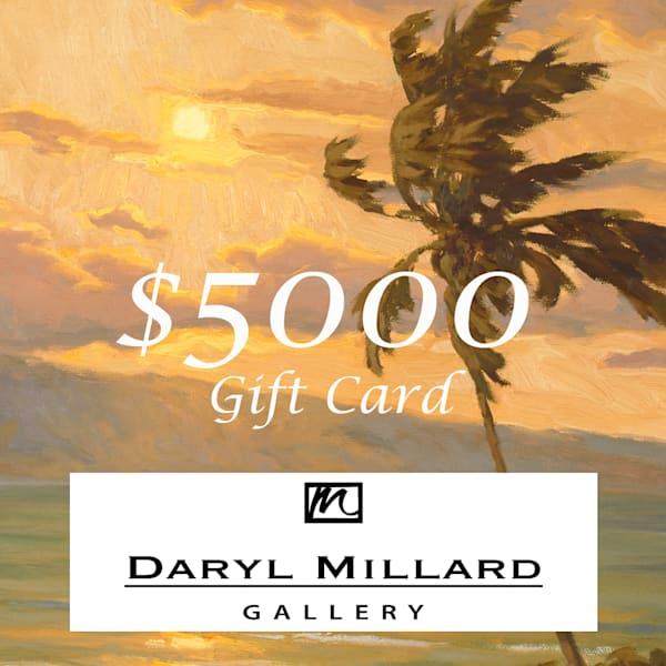 $5000 Gift Card | Daryl Millard Gallery LLC