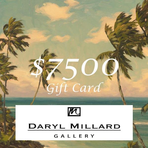 $7500 Gift Card | Daryl Millard Gallery LLC