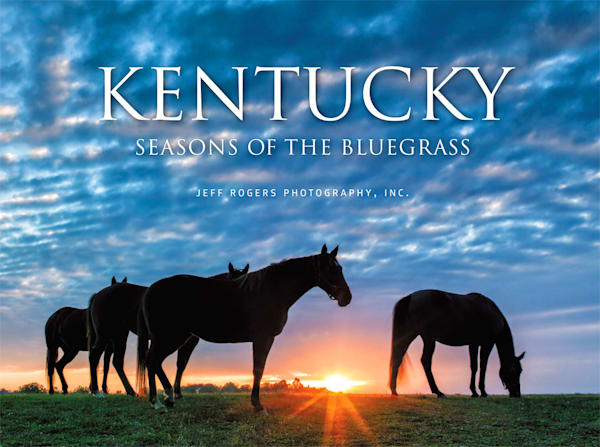 Ky: Seasons Of The Bluegrass Book   Jeff Rogers Photography, Inc.