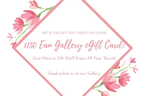 $150 Eau Gallery Mother's Day eGift Card