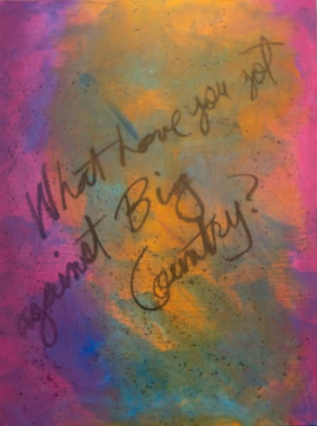 02015042021.What Have You Got Against Big Country Art | Glenn McDaniel Arts, LLC