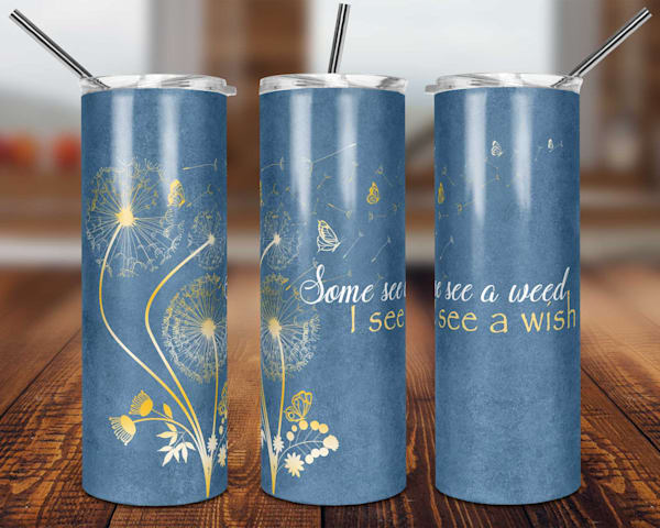 Some see a weed, I see a wish Tumbler