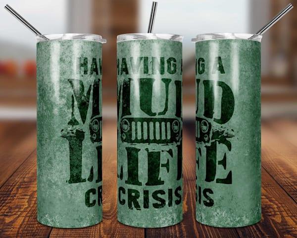 Mud Life Crisis Tumbler