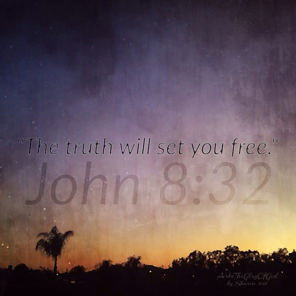 """""""The Truth will set you free"""" - John 8:32"""