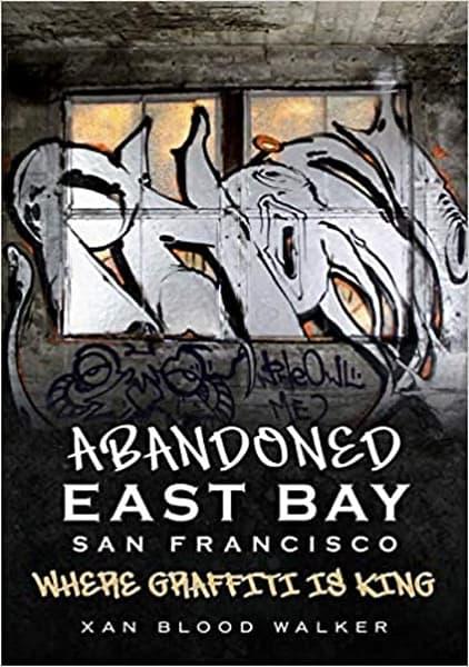 Book: Abandoned East Bay San Francisco: Where Graffiti Is King