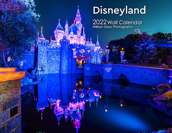 2022 Disneyland Wall Calendar   Pre Order | William Drew Photography