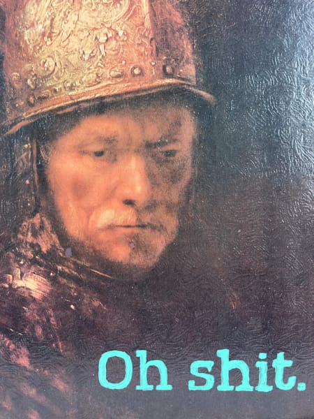 Oh Shit (After Rembrandt) Art   TRand Art Studio & Gallery