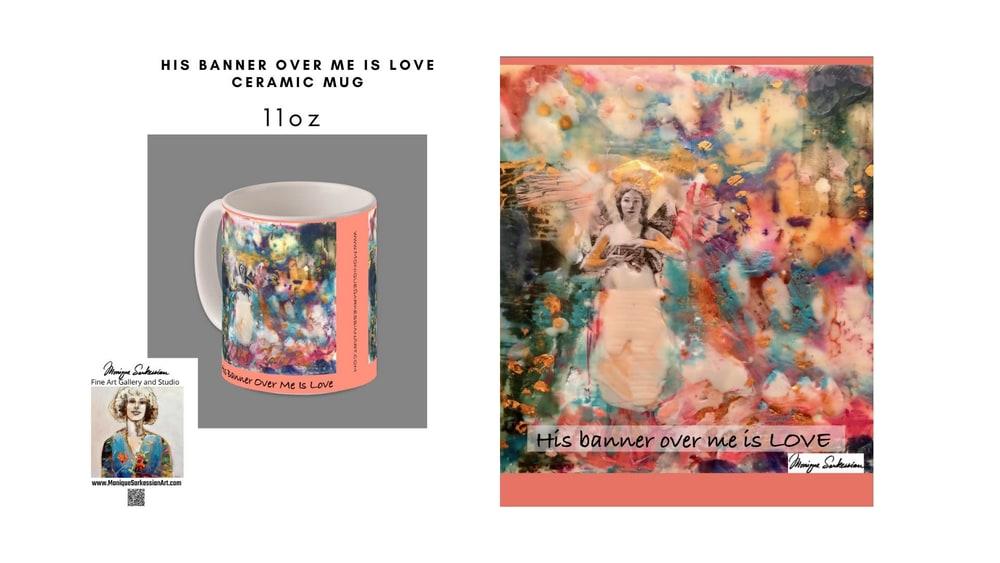 Monique Sarkessian His Banner Over Me Is Love mug no price 2