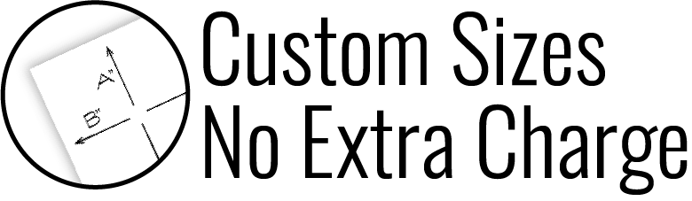 No extra cost for custom sizes