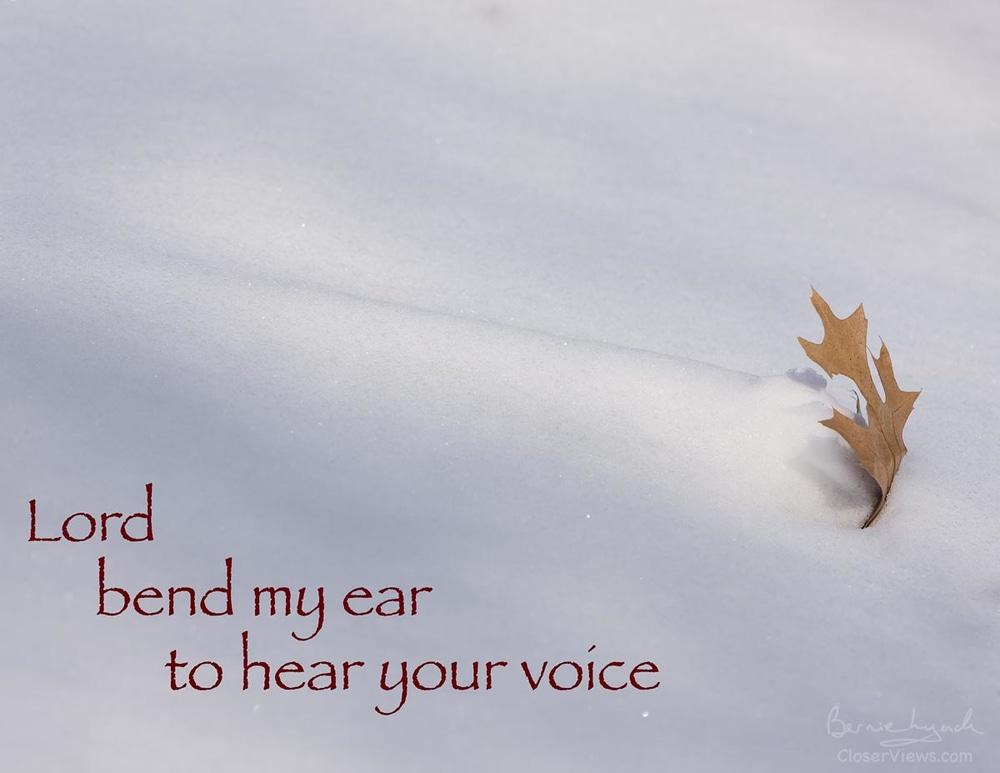 Lord, bend my ear...