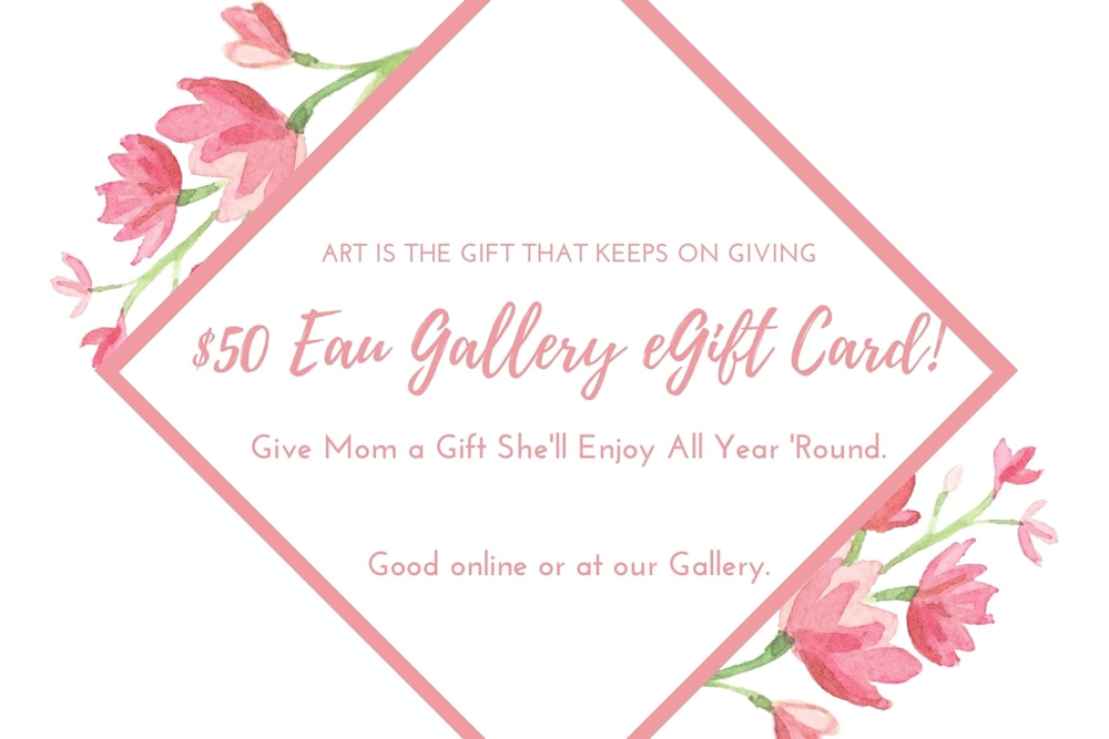 Eau Gallery Mother's Day eGift Cards